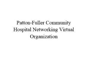 Patton-Fuller Community Hospital Networking Virtual Org